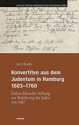Konvertiten aus dem Judentum in Hamburg 1603-1760: Esdras Edzardis Stiftung zur Bekehrung der Juden von 1667 (Hamburger Beiträge zur Geschichte der deutschen Juden) (Juden Und Deutsche In Hamburg)