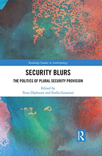 Security Blurs: The Politics of Plural Security Provision (Routledge Studies in Anthropology) (English Edition)