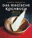 Das magische Kochbuch: Rezepte und Geheimnisse von weisen Frauen - Luisa Francia