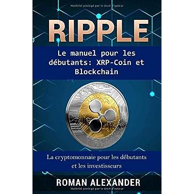 Ripple et XRP : Le manuel pour les débutants: XRP-Coin et Blockchain