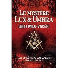 Le mystère Lux & Umbra: Les enquêtes du commandant Gabriel Gerfaut Tome 2