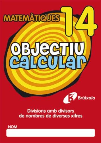 Objectiu calcular 14 Divisions amb divisors de nombres de diverses xifres (Català - Material Complementari - Objectiu Matemàtiques) - 9788499060583