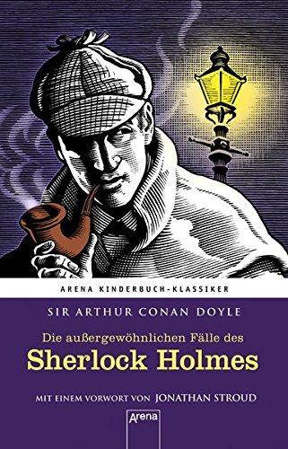 Die außergewöhnlichen Fälle des Sherlock Holmes: Arena Kinderbuch-Klassiker. Mir einem Vorwort von Jonathan Stroud