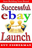 Successful eBay Launch: Start Building Your Brand Today (English Edition)