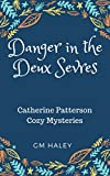 DANGER IN THE DEUX SEVRES: Catherine Patterson Cozy Mysteries