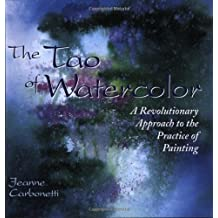 The Tao of Watercolor: A Revolutionary Approach to the Practice of Painting (Zen of Creativity)