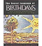 The Secret Language of Birthdays: Personology Profiles for Each Day of the Year [ THE SECRET LANGUAGE OF BIRTHDAYS: PERSONOLOGY PROFILES FOR EACH DAY OF THE YEAR ] by Goldschneider, Gary (Author) Jan-01-2004 [ Hardcover ]