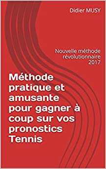Méthode pratique et amusante pour gagner à coup sur vos pronostics Tennis: Nouvelle méthode révolutionnaire 2017 Descargar PDF Ahora