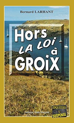 Hors-la-loi à Groix: Un suspense palpitant dans une Bretagne sauvage (Enquêtes & Suspense)