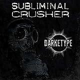Songtexte von Subliminal Crusher - Darketype