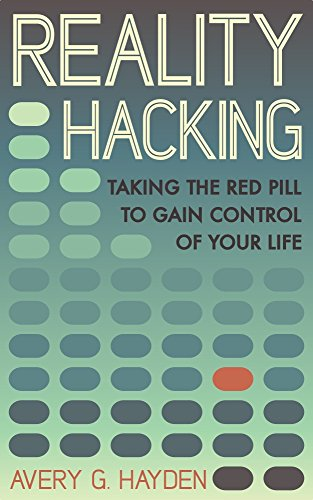 Reality Hacking: Taking the Red Pill to Gain Control of Your Life (English Edition) - Gain Pills