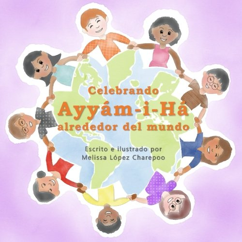 Celebrando Ayyam-i-Ha alrededor del mundo por Melissa Lopez Charepoo
