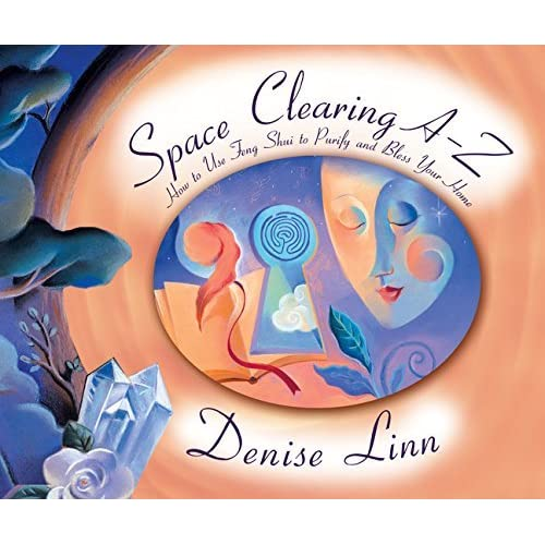 Space Clearing A-Z: How to Use Feng Shui to Purify and Bless Your Home (A--Z Books) by Denise Linn (2001-05-03)