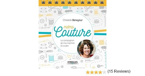 b4bfcd9c5b2f65 Amazon.fr - Mémo couture: Le compagnon de ma machine à coudre. - Christelle  Beneytout - Livres