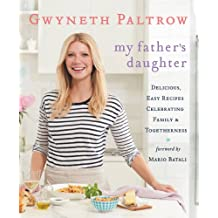 My Father's Daughter: Delicious, Easy Recipes Celebrating Family & Togetherness (English Edition)