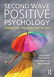 Second Wave Positive Psychology: Embracing the Dark Side of Life by Itai Ivtzan (2015-11-03)