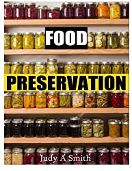 Food Preservation: Everything from Canning & Freezing to Pickling & Other Methods by Judy A Smith (2014-05-04)