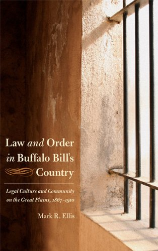 Law and Order in Buffalo Bill's Country: Legal Culture and Community on the Great Plains, 1867-1910 (Law in the American West)