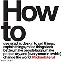 How to use graphic design to sell things, explain things, make things look better, make people laugh, make people cry, and (every once in a while) ... make people laugh, make people cry, and...