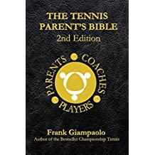 The Tennis Parent's Bible: 2nd Edition (English Edition)