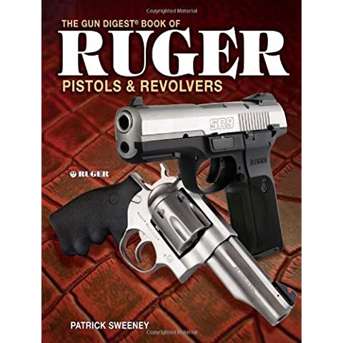 The Gun Digest Book of Ruger Pistols & Revolvers by Patrick Sweeney (2007-12-24) - Ruger Revolver