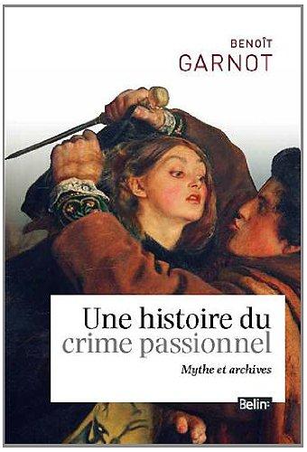 Une histoire du crime passionnel : Mythes et archives