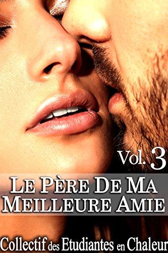 Le Père de ma Meilleure Amie Vol. 3: (Roman Érotique, Première Fois, Jeune/Vieux, Soumission, Alpha Male) PDF Books