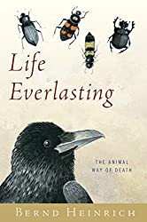Life Everlasting: The Animal Way of Death by Bernd Heinrich (2012-06-19)