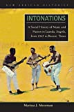 Intonations: A Social History of Music and Nation in Luanda, Angola, from 1945 to Recent Times (New African Histories) by Moorman, Marissa J. (2008) Paperback