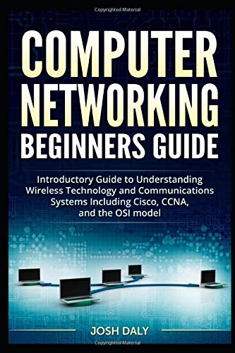 Computer Networking Beginners Guide: Introductory Guide to Understanding Wireless Technology and Communications Systems Including Cisco, CCNA, and the OSI model -