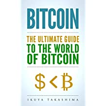 Bitcoin: The Ultimate Guide to the World of Bitcoin, Bitcoin Mining, Bitcoin Investing, Blockchain Technology, Cryptocurrency (2nd Edition) (English Edition)
