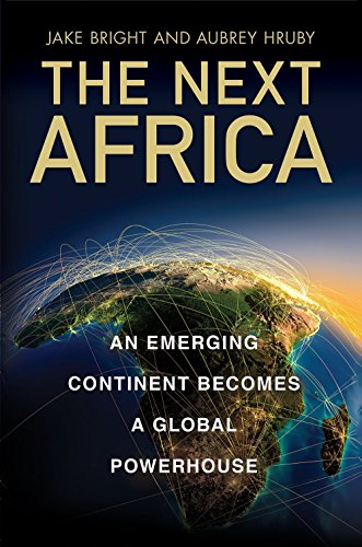 The Next Africa: An Emerging Continent Becomes a Global Powerhouse par Jake Bright