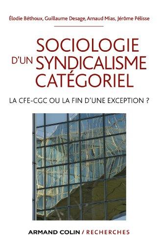 Sociologie d'un syndicalisme catgoriel : La CFE-CGC ou la fin d'une exception ? (Armand Colin / Recherches)