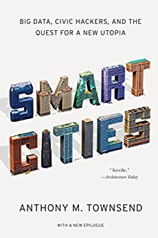 Smart Cities: Big Data, Civic Hackers, and the Quest for a New Utopia par [Townsend, Anthony M.]