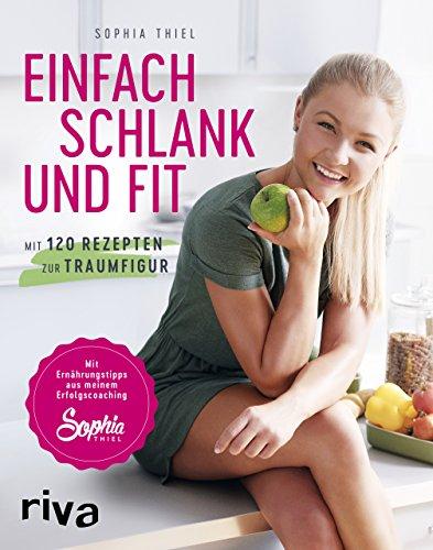 Image of Einfach schlank und fit: Mit 120 Rezepten zur Traumfigur. Mit Ernährungstipps aus meinem Erfolgscoaching.