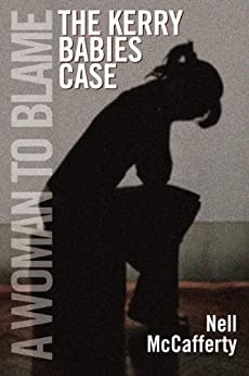 The Kerry Babies Case: A Woman to Blame by [McCafferty, Nell]