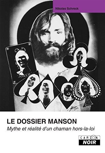 Le dossier Manson Mythe et réalité d'un chaman hors-la-loi