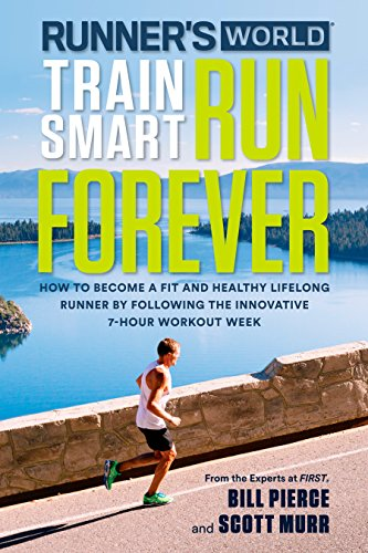 Runner's World Train Smart, Run Forever: How to Become a Fit and Healthy Lifelong Runner by Following The Innovative 7-Hour Workout Week por Bill Pierce