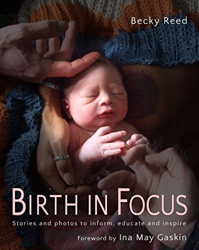 Birth in Focus: Stories and Photos to Inform, Educate and Inspire