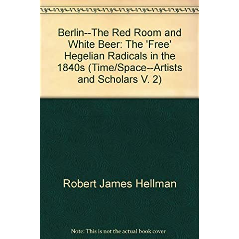 Berlin--The Red Room and White Beer: The 'Free' Hegelian Radicals