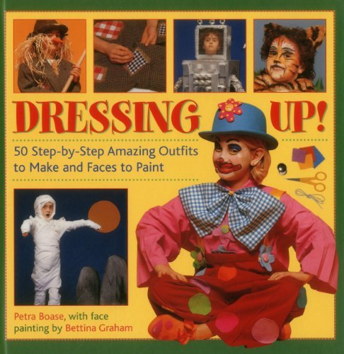 Dressing Up!: 50 Step-by-step Amazing Outfits to Make and Faces to Paint by Petra Boase (2014-02-13)