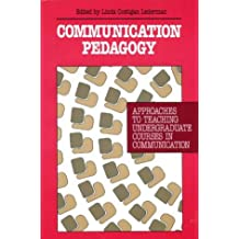 Communication Pedagogy: Approaches to Teaching Undergraduate Courses in Communication