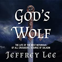 God's Wolf: The Life of the Most Notorious of All Crusaders, Scourge of Saladin