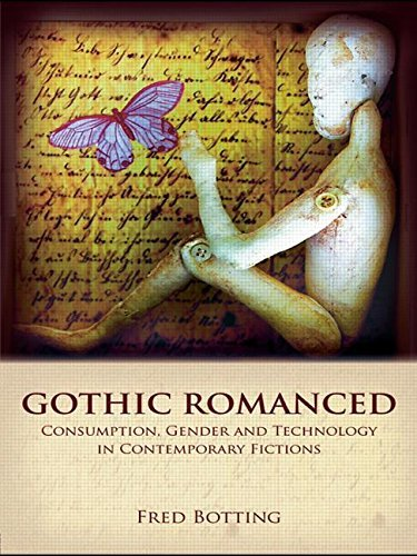 Gothic Romanced: Consumption, Gender and Technology in Contemporary Fictions by Fred Botting (2008-06-23)