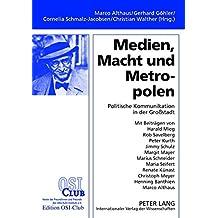 Medien, Macht und Metropolen: Politische Kommunikation in der Großstadt