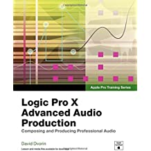 Logic Pro X Advanced Audio Production: Composing and Producing Professional Audio (Apple Pro Training)