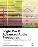 Apple Pro Training Series: Logic Pro X Advanced Audio Production: Composing and Producing Professional Audio