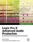 Apple Pro Training Series: Logic Pro X Advanced Audio Production: Composing and Produ...