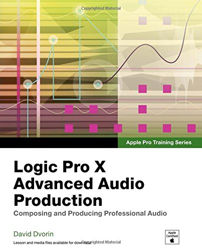Apple Pro Training Series: Logic Pro X Advanced Audio Production: Composing and Producing Professional Audio por David Dvorin