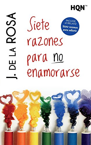 Siete Razones Para No Enamorarse (HQN) por J. De La Rosa
